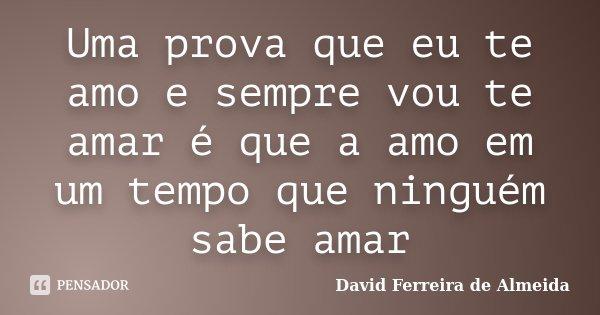 Uma Prova Que Eu Te Amo E Sempre Vou Te David Ferreira De Almeida
