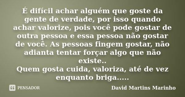 10 Mensagens De Amor Para Mostrar Que Você Ama Alguém: É Difícil Achar Alguém Que Goste Da... David Martins Marinho