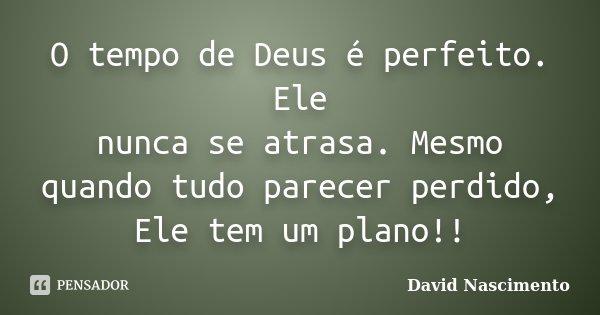 O Tempo De Deus é Perfeito Ele Nunca David Nascimento
