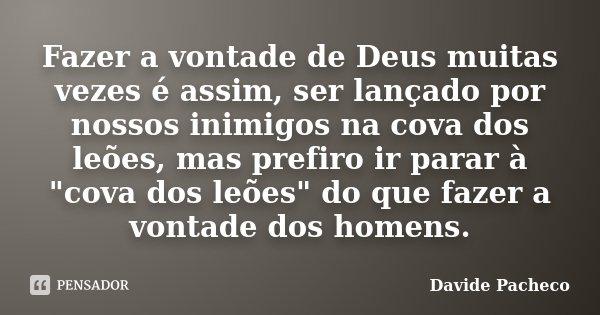 Fazer A Vontade De Deus Muitas Vezes é Davide Pacheco