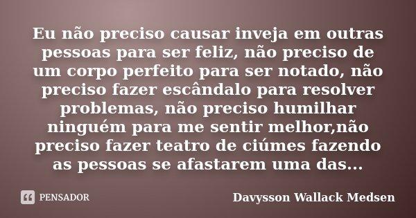 Eu Não Preciso Causar Inveja Em Outras Davysson Wallack Medsen