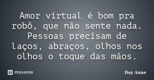 Amor Virtual E Bom Pra Robo Que Nao Day Anne