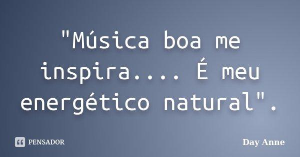 """""""Música boa me inspira.... É meu energético natural"""".... Frase de Day Anne."""