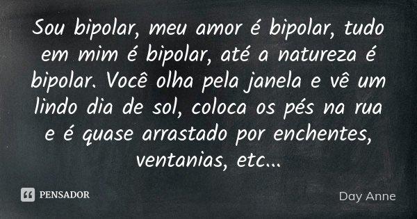 Sou Bipolar,meu Amor é Bipolar,tudo Em... Day Anne