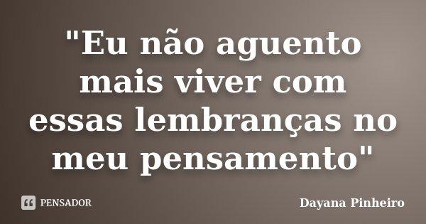 """""""Eu não aguento mais viver com essas lembranças no meu pensamento""""... Frase de Dayana Pinheiro."""