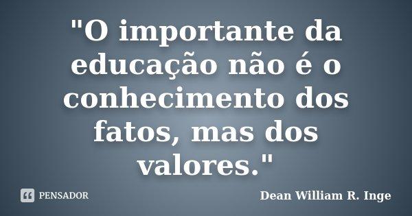 O Importante Da Educação Não é Dean William R Inge