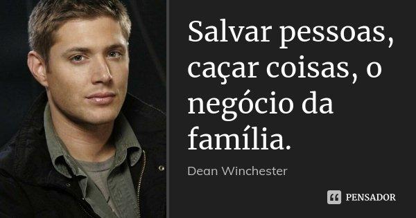 Salvar Pessoas Caçar Coisas O Dean Winchester