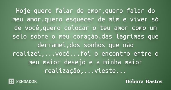 Hoje Quero Falar De Amor,quero Falar Do... Débora Bastos