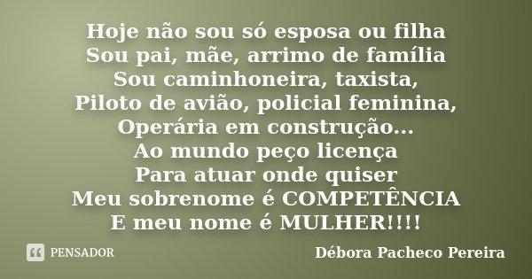 Hoje Não Sou Só Esposa Ou Filha Sou Débora Pacheco Pereira