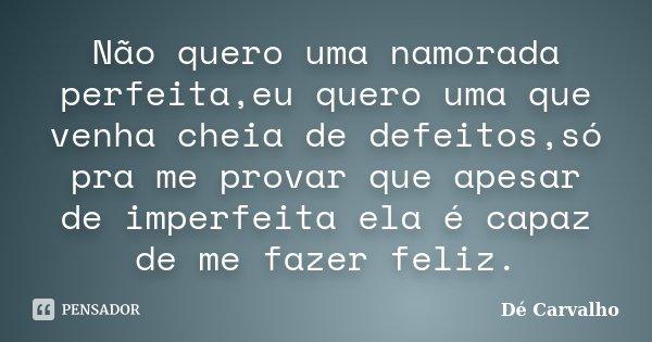Não Quero Uma Namorada Perfeitaeu Dé Carvalho