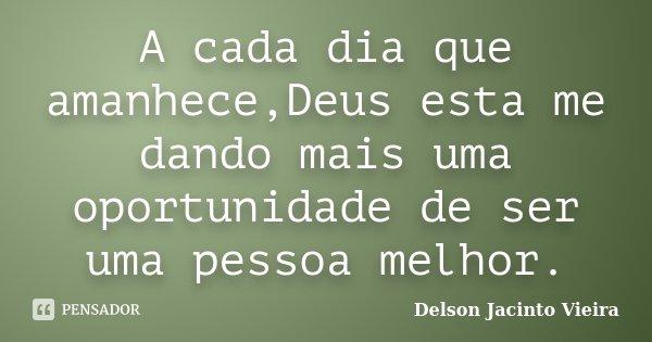 A Cada Dia Que Amanhecedeus Esta Me Delson Jacinto Vieira