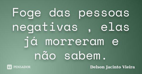 Foge Das Pessoas Negativas Elas Já Delson Jacinto Vieira