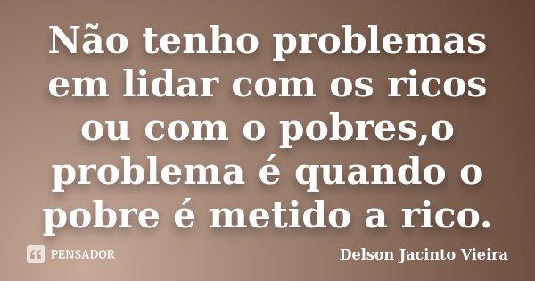 Não Tenho Problemas Em Lidar Com Os Delson Jacinto Vieira