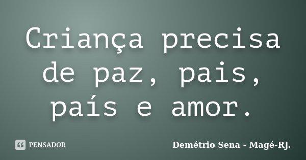 Criança precisa de paz, pais, país e amor.... Frase de Demétrio Sena - Magé-RJ..