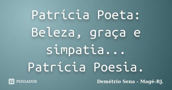 Patrícia Poeta: Beleza, graça e simpatia... Patrícia Poesia.... Frase de Demétrio Sena - Magé-RJ..
