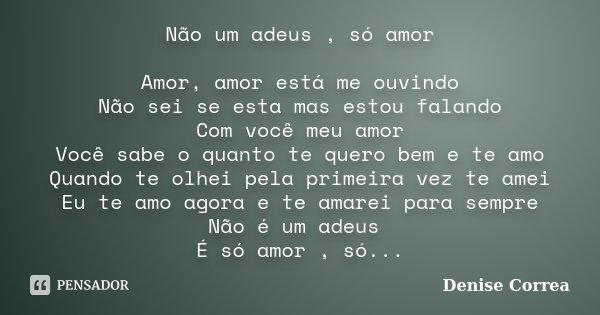 Não Um Adeus Só Amor Amor Amor Está Denise Correa