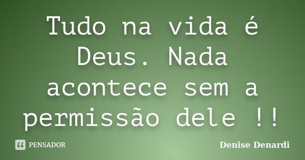 Tudo Na Vida é Deus Nada Acontece Sem Denise Denardi