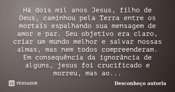 Há Dois Mil Anos Jesus Filho De Deus Desconheço Autoria