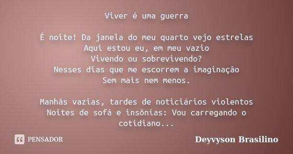 Viver é Uma Guerra é Noite Da Janela Deyvyson Brasilino
