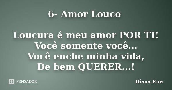 6 Amor Louco Loucura é Meu Amor Por Diana Rios
