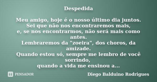 Despedida De Um Cão: Despedida Meu Amigo, Hoje é O Nosso... Diego Balduino