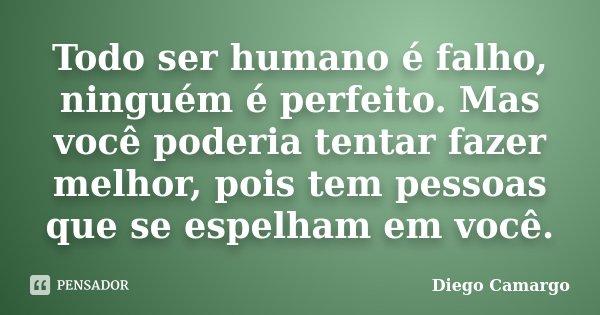 Todo Ser Humano é Falho Ninguém é Diego Camargo