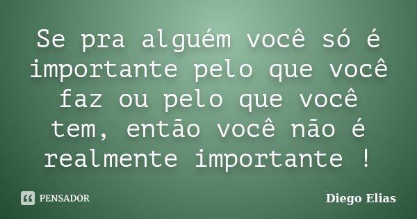 10 Mensagens De Amor Para Mostrar Que Você Ama Alguém: Se Pra Alguém Você Só é Importante... Diego Elias