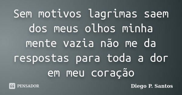 Sem Motivos Lagrimas Saem Dos Meus Olhos Diego P Santos