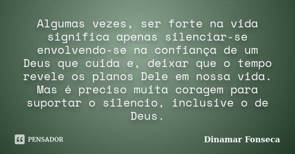 Algumas Vezes Ser Forte Na Vida Dinamar Fonseca