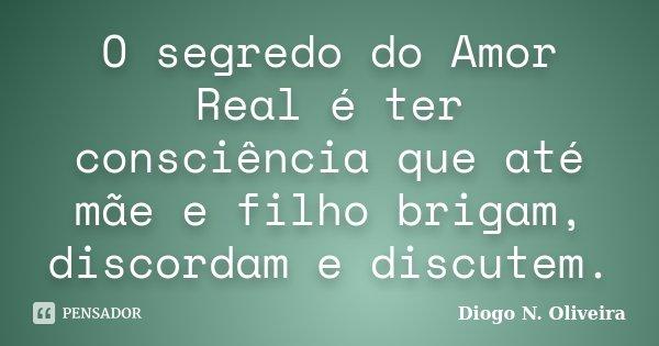 O Segredo Do Amor Real é Ter Diogo N Oliveira