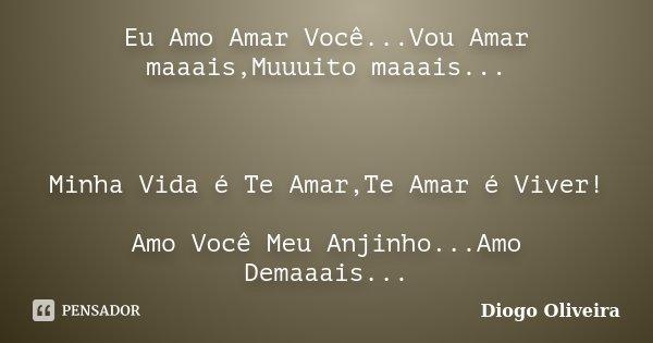 Eu Amo Amar Você...Vou Amar maaais,Muuuito maaais... Minha Vida é Te Amar,Te Amar é Viver! Amo Você Meu Anjinho...Amo Demaaais...... Frase de Diogo Oliveira.