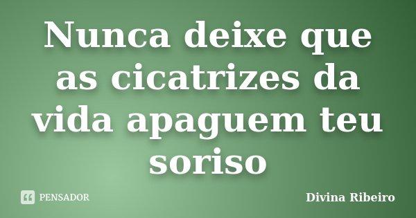 https://cdn.pensador.com/img/frase/di/vi/divina_ribeiro_nunca_deixe_que_as_cicatrizes_da_vida_ap_l90pjg7.jpg