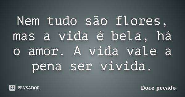 Nem Tudo São Flores Mas A Vida é Doce Pecado