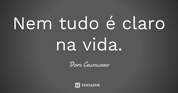 Nem tudo é claro na vida.... Frase de Dom Casmurro.