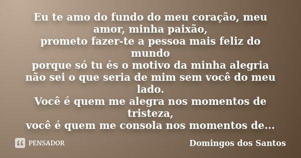 Bom Dia Meu Amor Para Fazer O Dia Da Pessoa Amada Mais Feliz: Eu Te Amo Do Fundo Do Meu Coração, Meu... Domingos Dos Santos