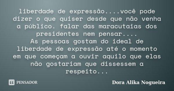 Liberdade De Expressãovocê Pode Dora Alika Nogueira
