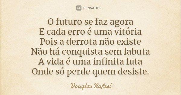 O Futuro Se Faz Agora E Cada Erro é Uma... Douglas Rafael