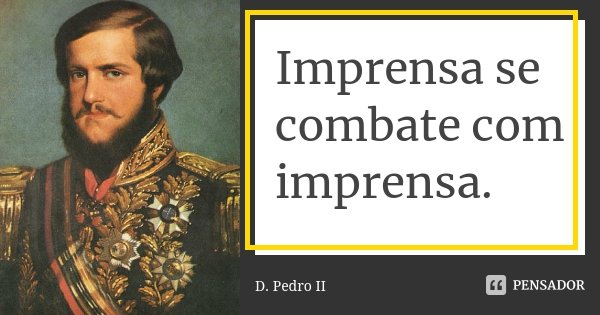 Imprensa Se Combate Com Imprensa. D. Pedro II
