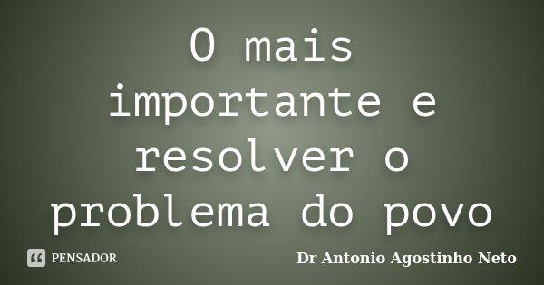 O mais importante e resolver o problema do povo... Frase de Dr Antonio Agostinho Neto.