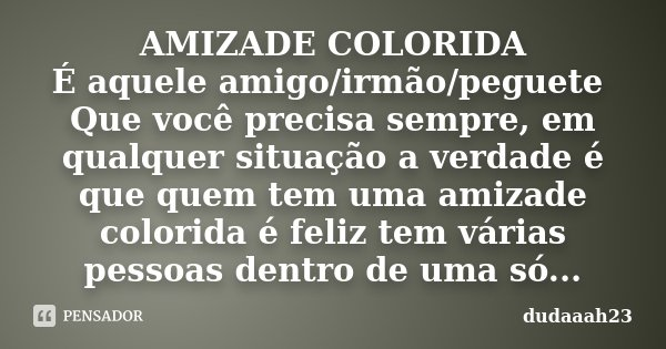 Amizade Colorida é Aquele Dudaaah23