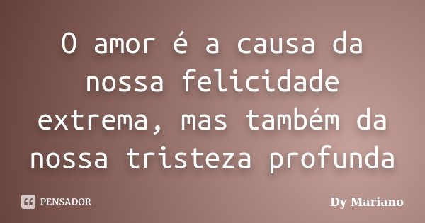 O Amor é A Causa Da Nossa Felicidade Dy Mariano