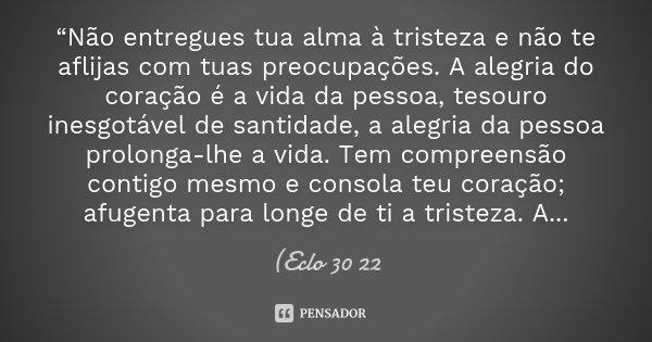 """""""Não Entregues Tua Alma à Tristeza E... (Eclo 30 22"""