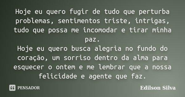 Hoje Eu Quero Fugir De Tudo Que Perturba... Edilson Silva