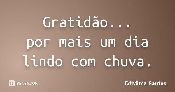 Gratidão... por mais um dia lindo com chuva.... Frase de Edivânia Santos.