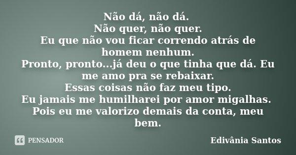 Não Dá Não Dá Não Quer Não Edivânia Santos