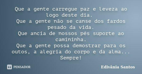 Que A Gente Carregue Paz E Leveza Ao Edivânia Santos