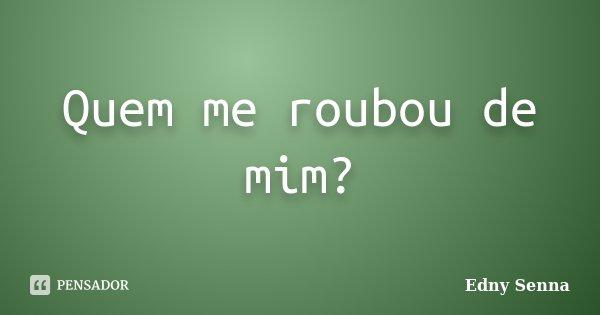 Quem Me Roubou De Mim Edny Senna
