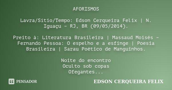 AFORISMOS Lavra/Sítio/Tempo: Edson Cerqueira Felix | N. Iguaçu – RJ, BR (09/05/2014). Preito à: Literatura Brasileira | Massaud Moisés – Fernando Pessoa: O espe... Frase de Edson Cerqueira Felix.