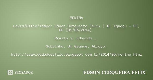 MENINA Lavra/Sítio/Tempo: Edson Cerqueira Felix | N. Iguaçu – RJ, BR (01/05/2014). Preito à: Eduarda... Sobrinha, Um Grande, Abraço! http://suavidadedeestilo.bl... Frase de Edson Cerqueira Felix.