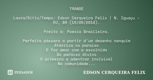 TRANSE Lavra/Sítio/Tempo: Edson Cerqueira Felix | N. Iguaçu – RJ, BR (15/05/2014). Preito à: Poesia Brasileira. Perfeito pássaro a partir d'um desenho nanquim A... Frase de Edson Cerqueira Felix.